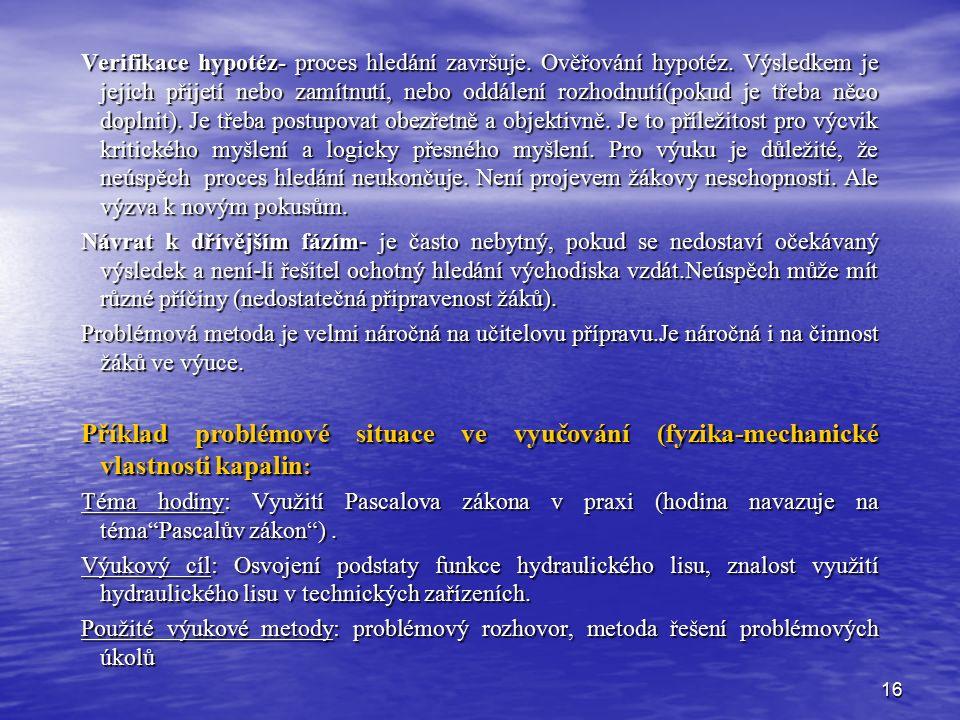 16 Verifikace hypotéz- proces hledání završuje. Ověřování hypotéz. Výsledkem je jejich přijetí nebo zamítnutí, nebo oddálení rozhodnutí(pokud je třeba