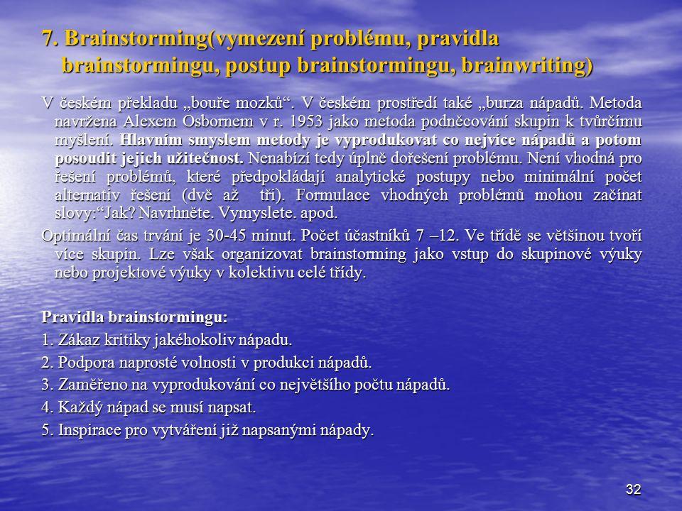 """32 7. Brainstorming(vymezení problému, pravidla brainstormingu, postup brainstormingu, brainwriting) V českém překladu """"bouře mozků"""". V českém prostře"""