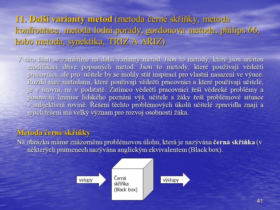 41 11. Další varianty metod (metoda černé skříňky, metoda konfrontace, metoda lodni porady, gordonova metoda, philips 66, hobo metoda, synektika, TRIZ