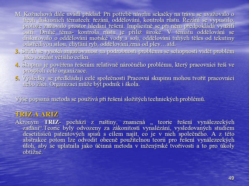 49 M. Kožuchová dále uvádí příklad: Při potřebě návrhu sekačky na trávu se uvažovalo o třech diskusních tématech: řezání, oddělování, kontrola růstu.