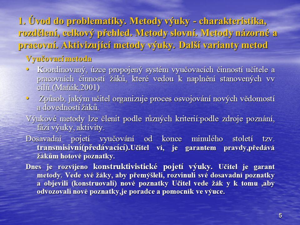 5 1. Úvod do problematiky. Metody výuky - charakteristika, rozdělení, celkový přehled. Metody slovní. Metody názorné a pracovní. Aktivizující metody v