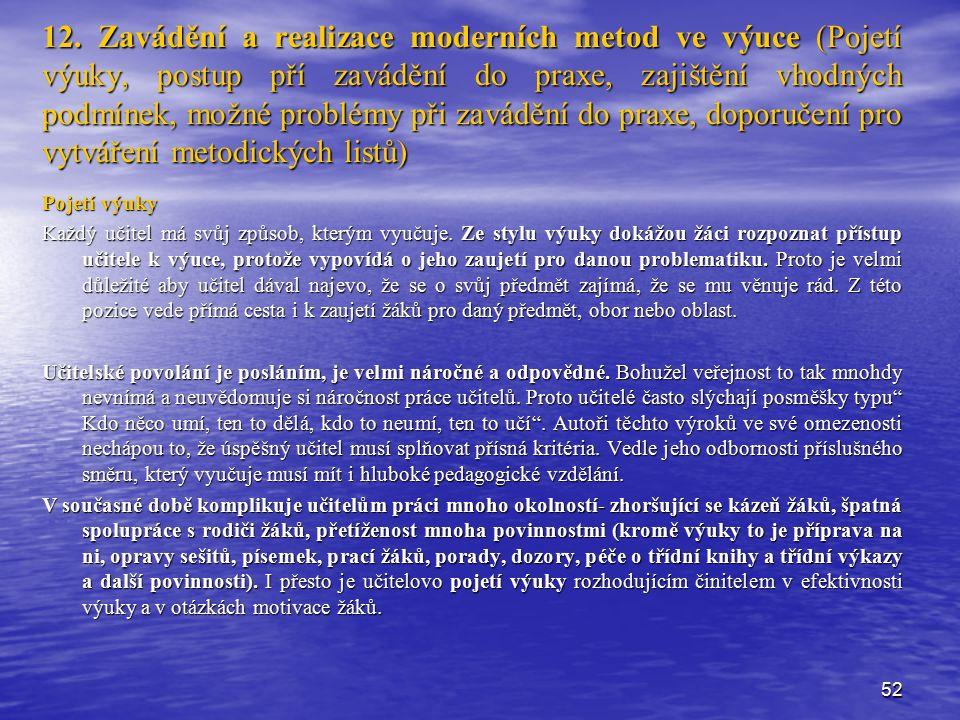 52 12. Zavádění a realizace moderních metod ve výuce (Pojetí výuky, postup pří zavádění do praxe, zajištění vhodných podmínek, možné problémy při zavá