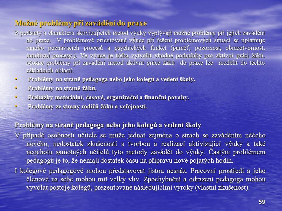 59 Možné problémy při zavádění do praxe Z podstaty a charakteru aktivizujících metod výuky vyplývají možné problémy při jejich zaváděni do praxe. V pr