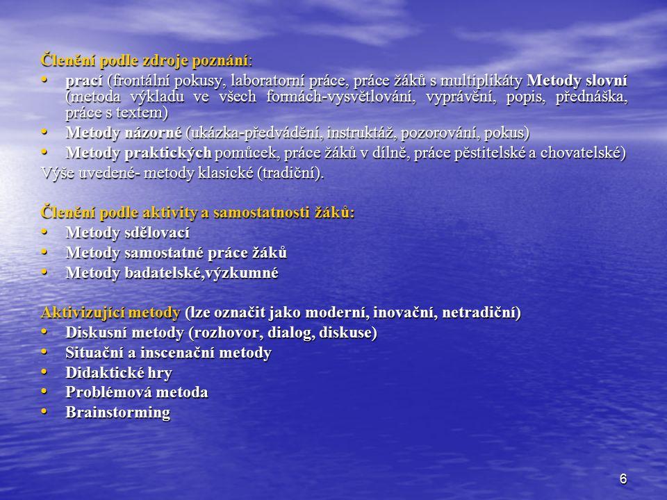 6 Členění podle zdroje poznání: prací (frontální pokusy, laboratorní práce, práce žáků s multiplikáty Metody slovní (metoda výkladu ve všech formách-v