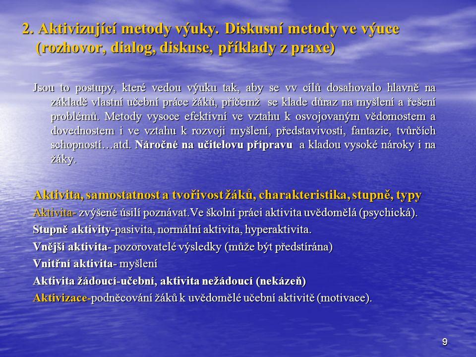 9 2. Aktivizující metody výuky. Diskusní metody ve výuce (rozhovor, dialog, diskuse, příklady z praxe) Jsou to postupy, které vedou výuku tak, aby se