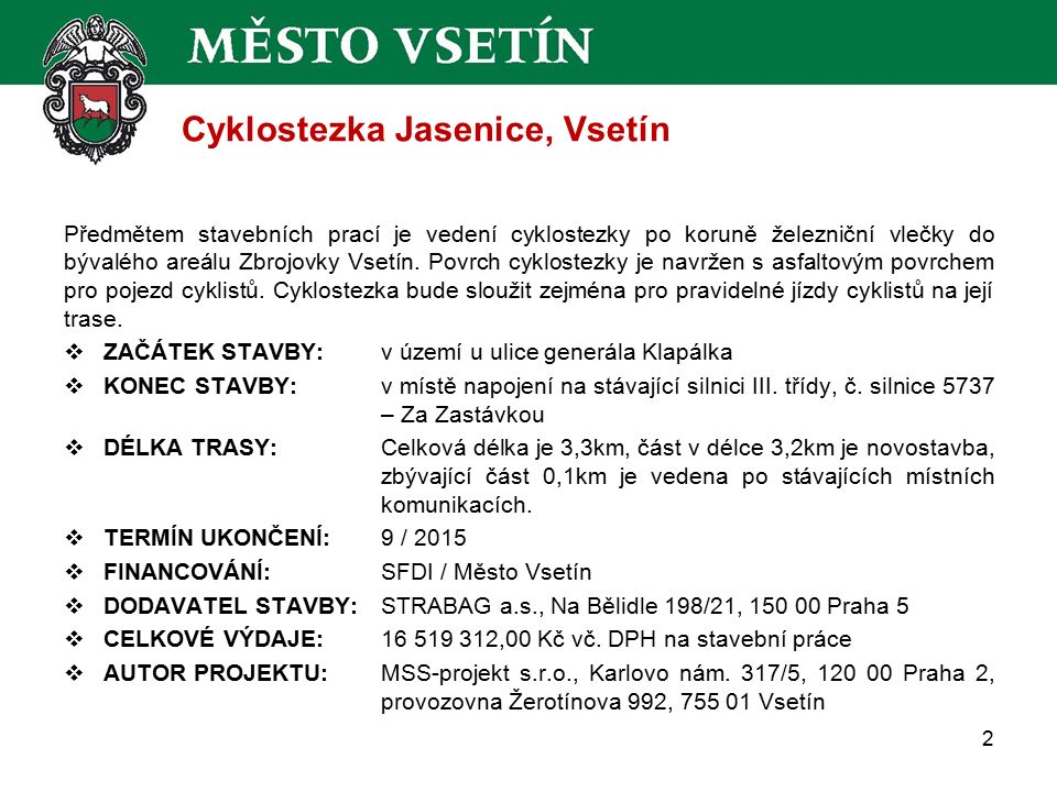 Cyklostezka Jasenice, Vsetín Předmětem stavebních prací je vedení cyklostezky po koruně železniční vlečky do bývalého areálu Zbrojovky Vsetín.
