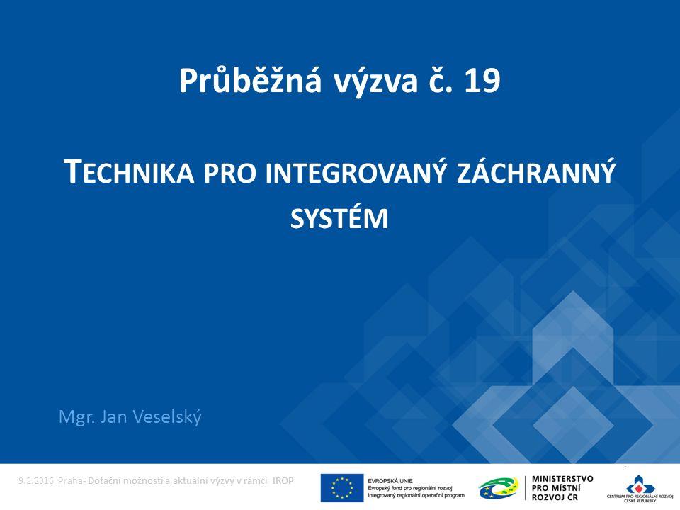 Průběžná výzva č. 19 T ECHNIKA PRO INTEGROVANÝ ZÁCHRANNÝ SYSTÉM Mgr.