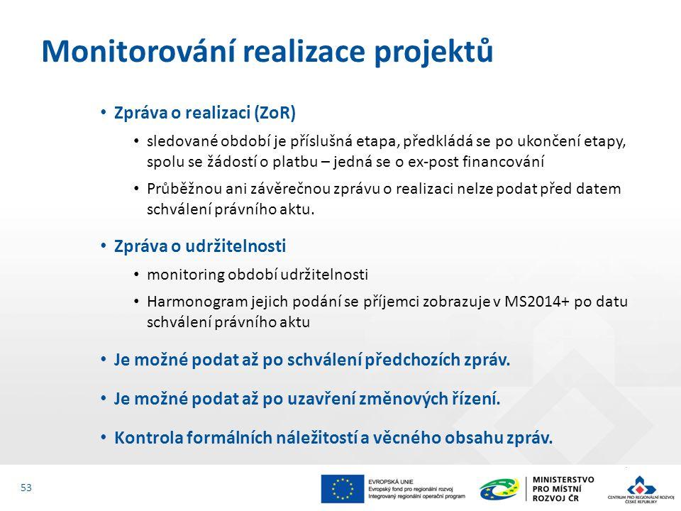 Zpráva o realizaci (ZoR) sledované období je příslušná etapa, předkládá se po ukončení etapy, spolu se žádostí o platbu – jedná se o ex-post financování Průběžnou ani závěrečnou zprávu o realizaci nelze podat před datem schválení právního aktu.