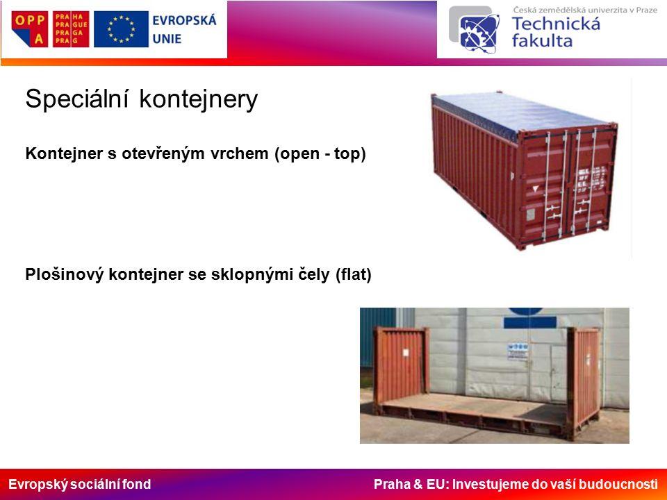 Evropský sociální fond Praha & EU: Investujeme do vaší budoucnosti Speciální kontejnery Kontejner s otevřeným vrchem (open - top) Plošinový kontejner se sklopnými čely (flat)