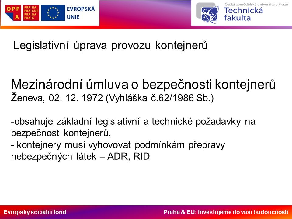 Evropský sociální fond Praha & EU: Investujeme do vaší budoucnosti Mezinárodní úmluva o bezpečnosti kontejnerů Ženeva, 02. 12. 1972 (Vyhláška č.62/198