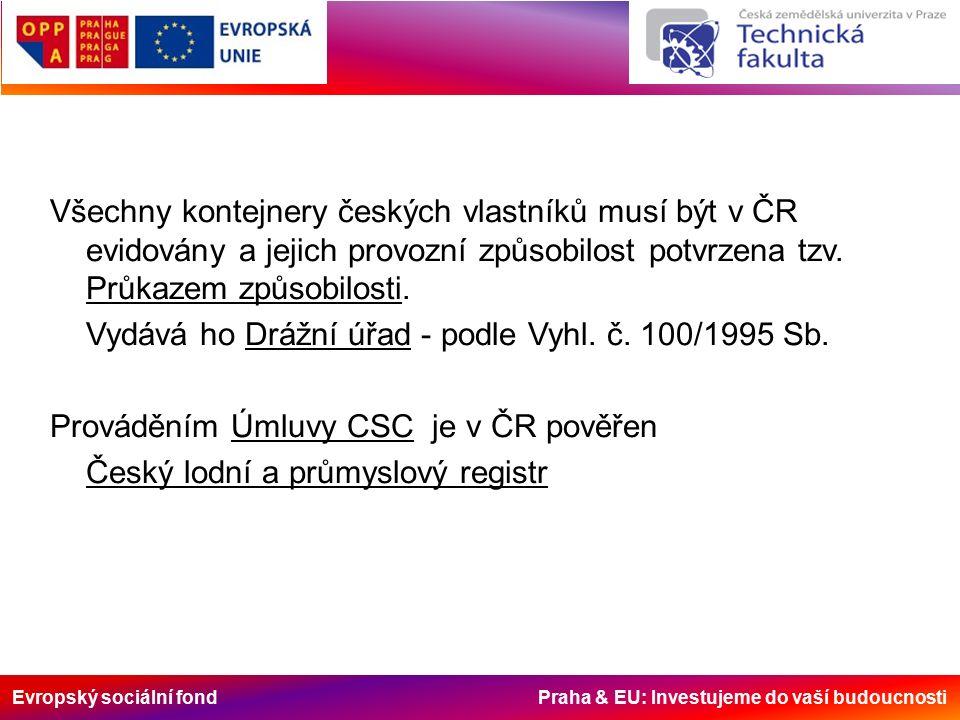 Evropský sociální fond Praha & EU: Investujeme do vaší budoucnosti Všechny kontejnery českých vlastníků musí být v ČR evidovány a jejich provozní způsobilost potvrzena tzv.