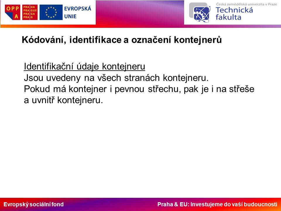 Evropský sociální fond Praha & EU: Investujeme do vaší budoucnosti Kódování, identifikace a označení kontejnerů Identifikační údaje kontejneru Jsou uv