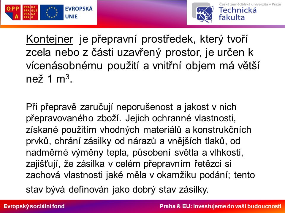 Evropský sociální fond Praha & EU: Investujeme do vaší budoucnosti Balení nákladu pro kontejnerové zásilky Kontejner ISO řady 1 je přepravní prostředek, nelze je považovat za přepravní obal.