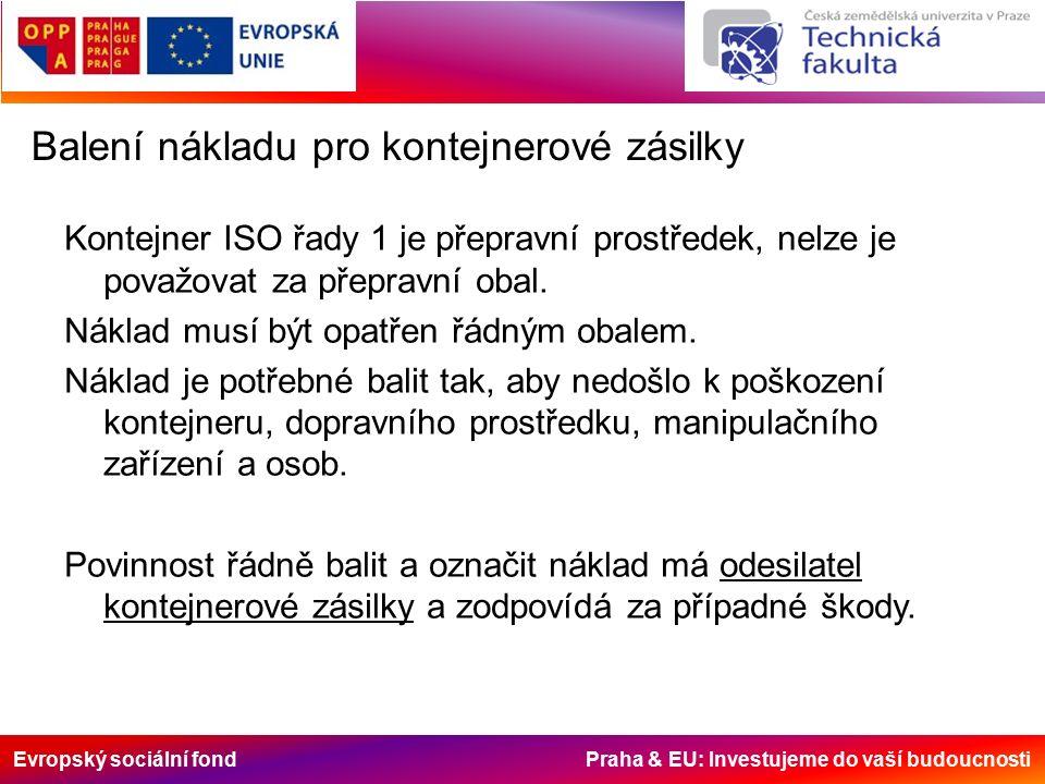 Evropský sociální fond Praha & EU: Investujeme do vaší budoucnosti Balení nákladu pro kontejnerové zásilky Kontejner ISO řady 1 je přepravní prostřede