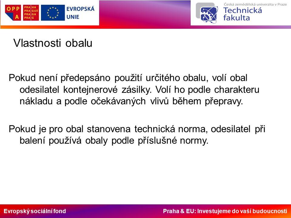 Evropský sociální fond Praha & EU: Investujeme do vaší budoucnosti Vlastnosti obalu Pokud není předepsáno použití určitého obalu, volí obal odesilatel