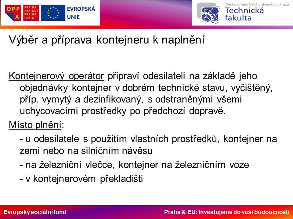 Evropský sociální fond Praha & EU: Investujeme do vaší budoucnosti Výběr a příprava kontejneru k naplnění Kontejnerový operátor připraví odesilateli n