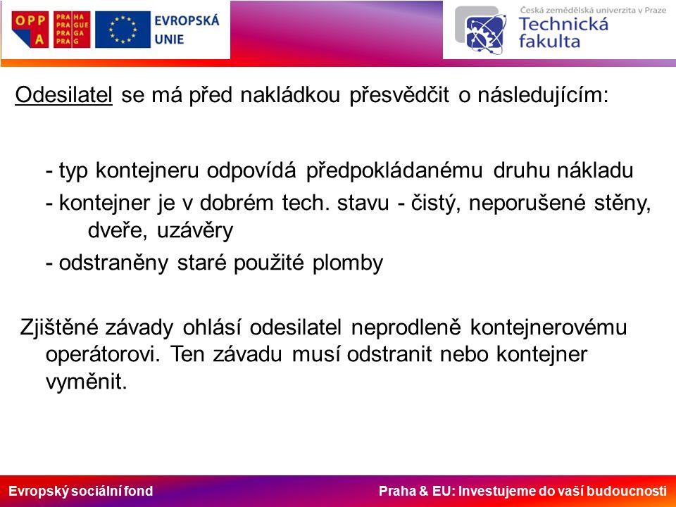 Evropský sociální fond Praha & EU: Investujeme do vaší budoucnosti Odesilatel se má před nakládkou přesvědčit o následujícím: - typ kontejneru odpovídá předpokládanému druhu nákladu - kontejner je v dobrém tech.