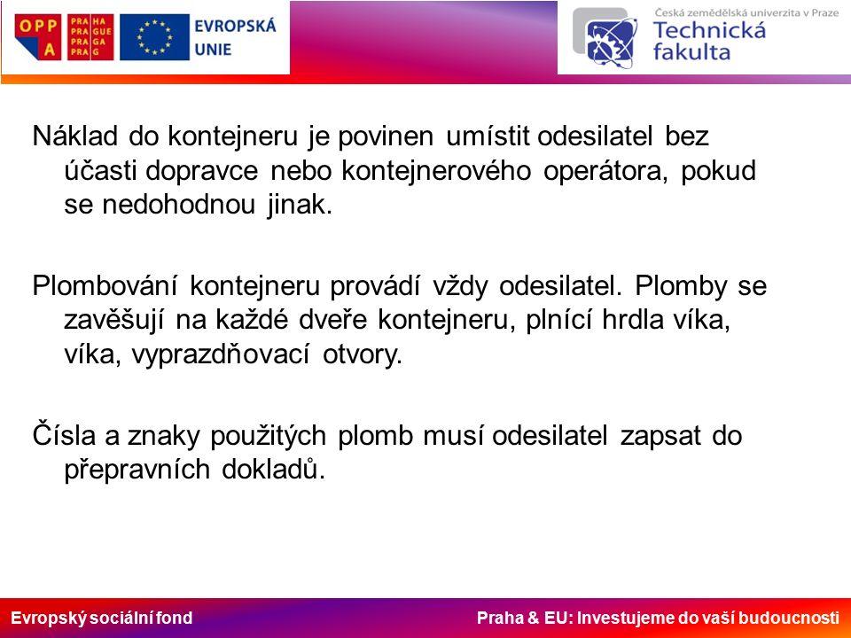 Evropský sociální fond Praha & EU: Investujeme do vaší budoucnosti Náklad do kontejneru je povinen umístit odesilatel bez účasti dopravce nebo kontejn