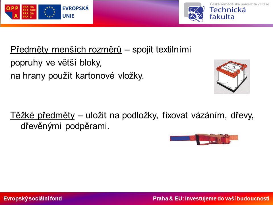 Evropský sociální fond Praha & EU: Investujeme do vaší budoucnosti Předměty menších rozměrů – spojit textilními popruhy ve větší bloky, na hrany použít kartonové vložky.