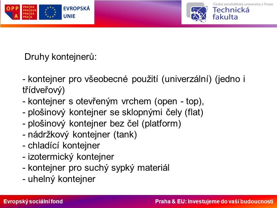 Evropský sociální fond Praha & EU: Investujeme do vaší budoucnosti Druhy kontejnerů: - kontejner pro všeobecné použití (univerzální) (jedno i třídveřo