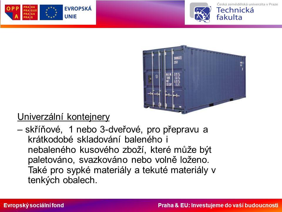Evropský sociální fond Praha & EU: Investujeme do vaší budoucnosti Univerzální kontejnery – skříňové, 1 nebo 3-dveřové, pro přepravu a krátkodobé skladování baleného i nebaleného kusového zboží, které může být paletováno, svazkováno nebo volně loženo.
