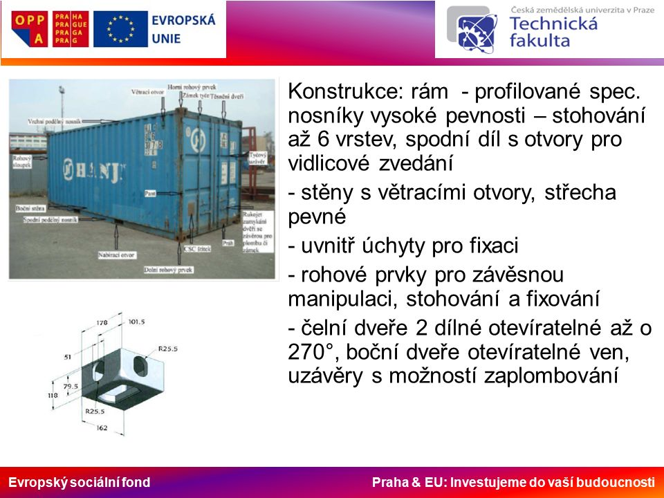Evropský sociální fond Praha & EU: Investujeme do vaší budoucnosti Konstrukce: rám - profilované spec. nosníky vysoké pevnosti – stohování až 6 vrstev