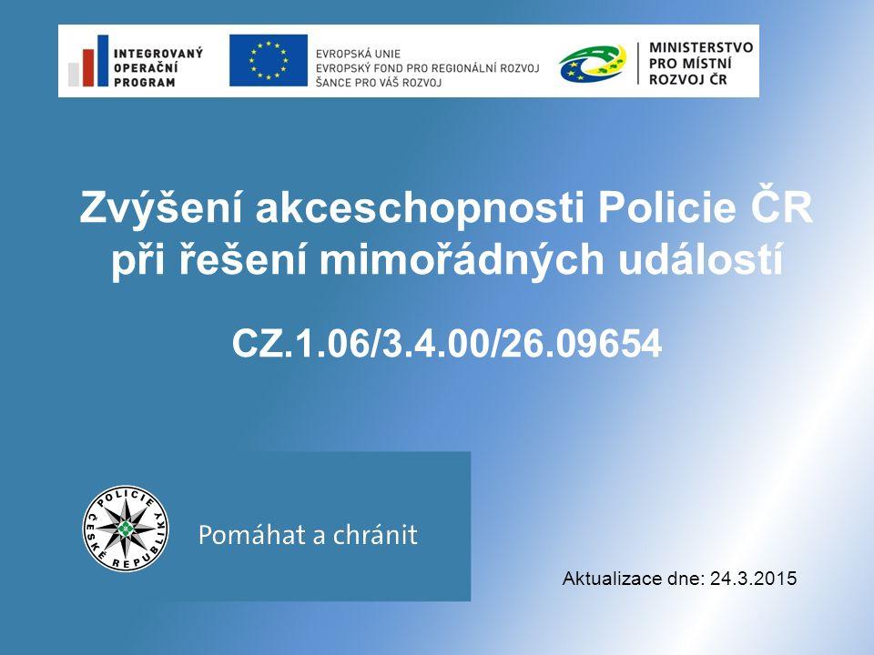 Zvýšení akceschopnosti Policie ČR při řešení mimořádných událostí CZ.1.06/3.4.00/26.09654 Aktualizace dne: 24.3.2015