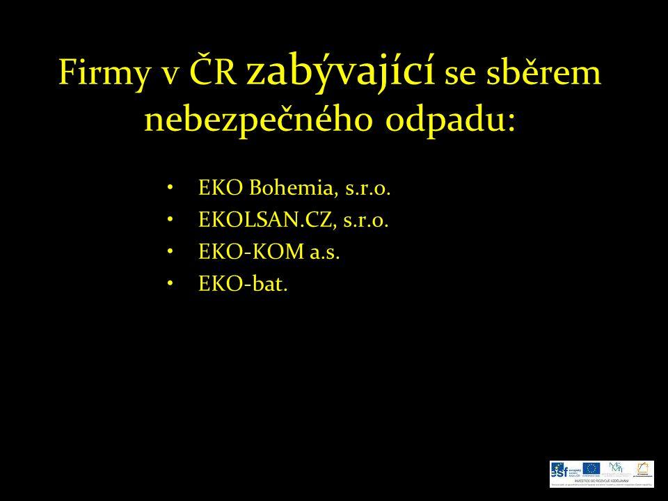 Firmy v ČR zabývající se sběrem nebezpečného odpadu: EKO Bohemia, s.r.o. EKOLSAN.CZ, s.r.o. EKO-KOM a.s. EKO-bat.