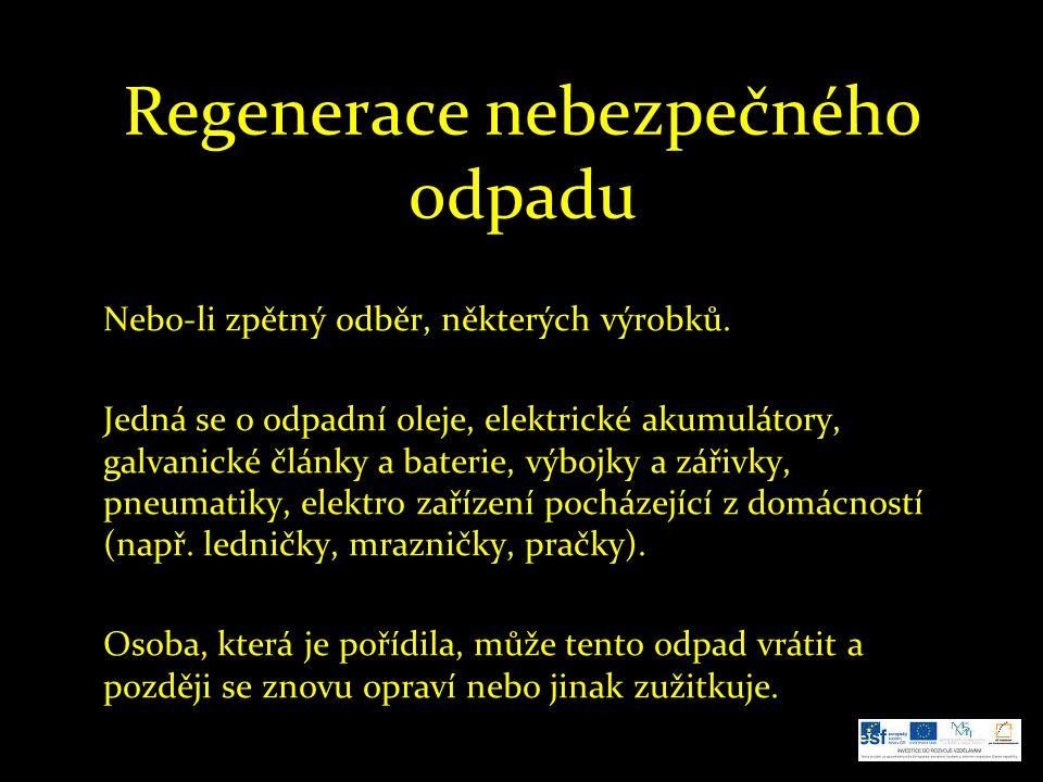 Regenerace nebezpečného odpadu Nebo-li zpětný odběr, některých výrobků. Jedná se o odpadní oleje, elektrické akumulátory, galvanické články a baterie,