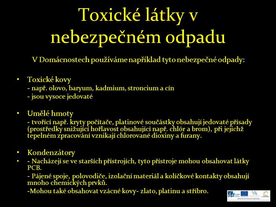 Toxické látky v nebezpečném odpadu Toxické kovy - např. olovo, baryum, kadmium, stroncium a cín - jsou vysoce jedovaté Umělé hmoty - tvořící např. kry