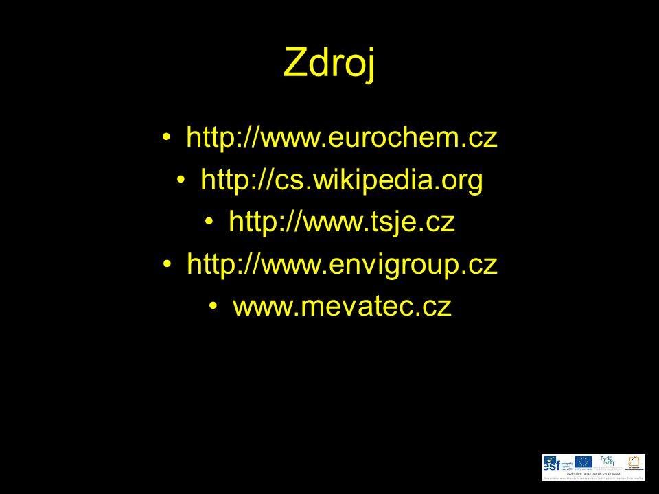 Zdroj http://www.eurochem.cz http://cs.wikipedia.org http://www.tsje.cz http://www.envigroup.cz www.mevatec.cz