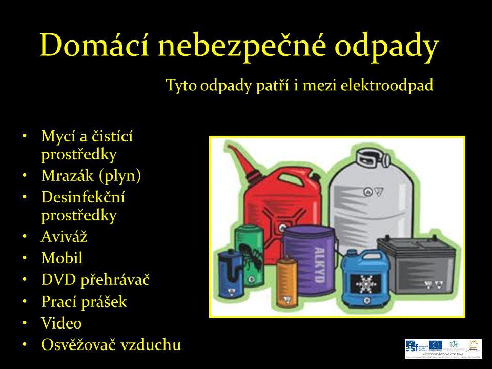 Domácí nebezpečné odpady Mycí a čistící prostředky Mrazák (plyn) Desinfekční prostředky Aviváž Mobil DVD přehrávač Prací prášek Video Osvěžovač vzduch