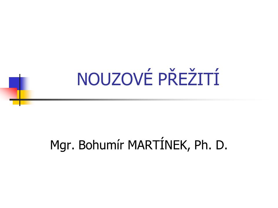 NOUZOVÉ PŘEŽITÍ Mgr. Bohumír MARTÍNEK, Ph. D.