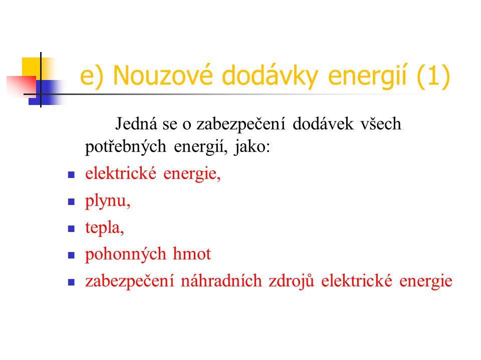e) Nouzové dodávky energií (1) Jedná se o zabezpečení dodávek všech potřebných energií, jako: elektrické energie, plynu, tepla, pohonných hmot zabezpečení náhradních zdrojů elektrické energie