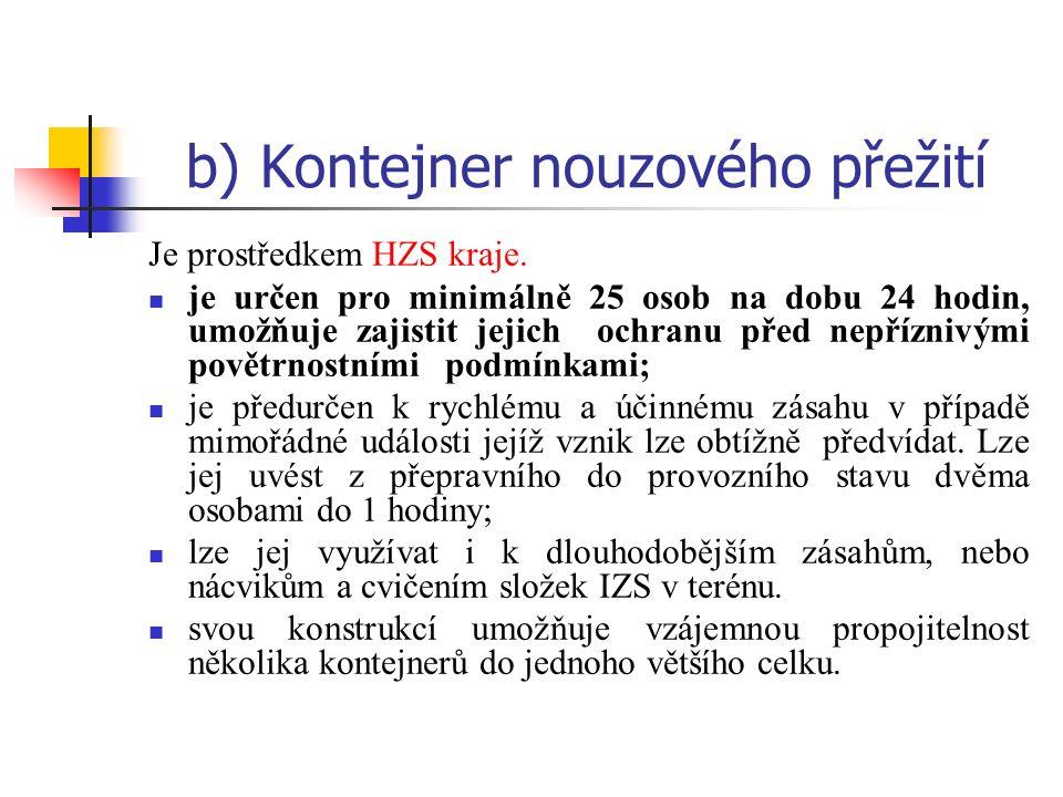 b) Kontejner nouzového přežití Je prostředkem HZS kraje.