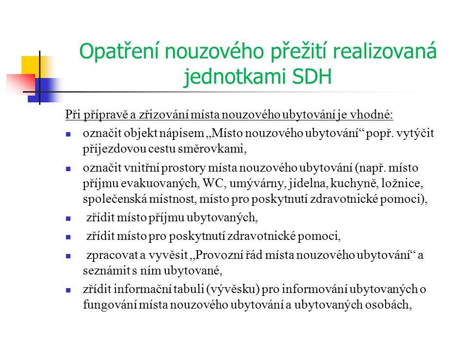 """Opatření nouzového přežití realizovaná jednotkami SDH Při přípravě a zřizování místa nouzového ubytování je vhodné: označit objekt nápisem """"Místo nouzového ubytování popř."""