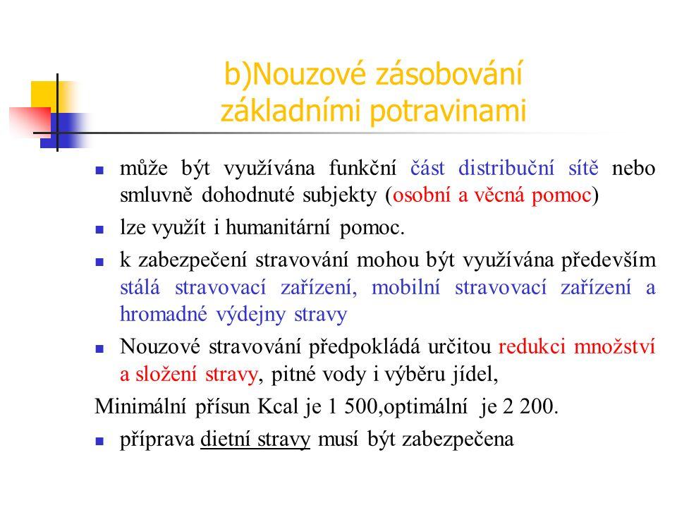 c) Nouzové zásobování pitnou vodou je zajišťováno službou nouzového zásobování pitnou vodou zřizovanou Ministerstvem zemědělství na bází vodárenských podniků.