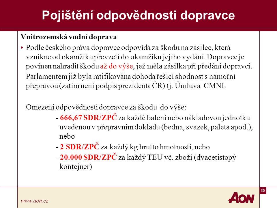 30 www.aon.cz Pojištění odpovědnosti dopravce Vnitrozemská vodní doprava Podle českého práva dopravce odpovídá za škodu na zásilce, která vznikne od okamžiku převzetí do okamžiku jejího vydání.