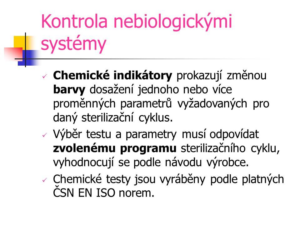 Kontrola nebiologickými systémy Chemické indikátory prokazují změnou barvy dosažení jednoho nebo více proměnných parametrů vyžadovaných pro daný sterilizační cyklus.