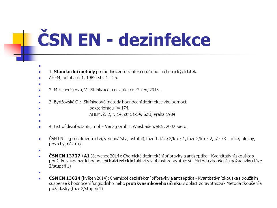 ČSN EN - dezinfekce 1. Standardní metody pro hodnocení dezinfekční účinnosti chemických látek.