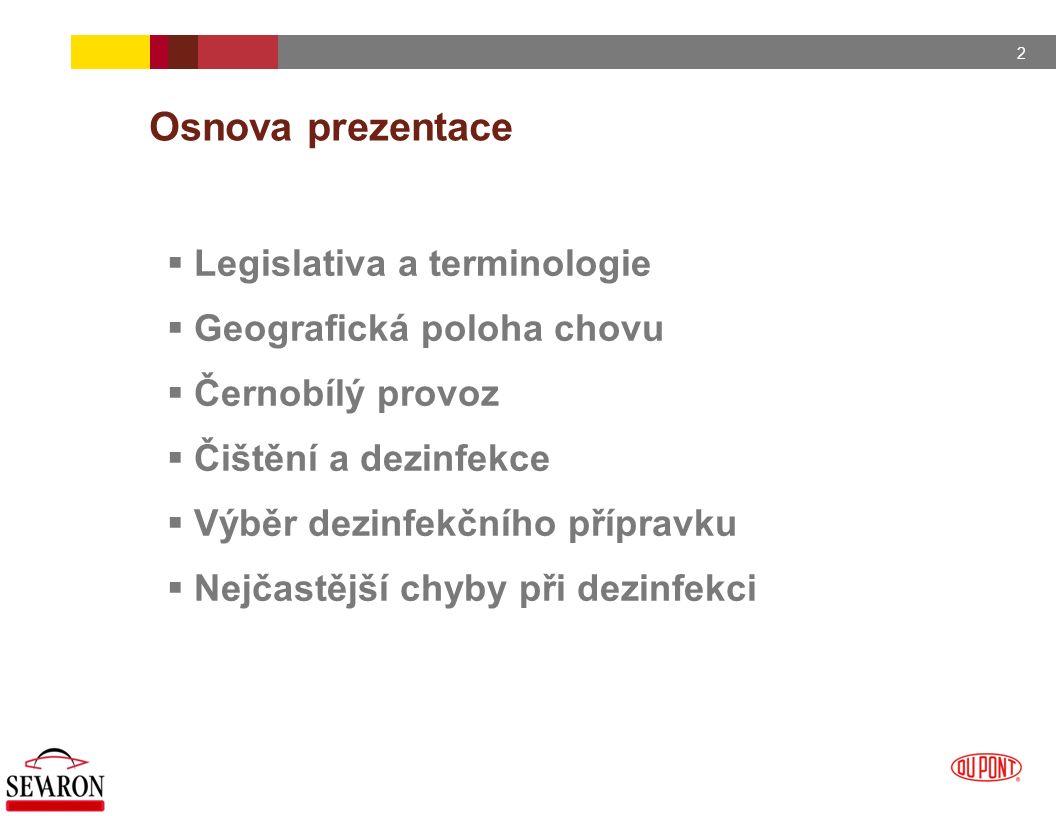 2 Osnova prezentace  Legislativa a terminologie  Geografická poloha chovu  Černobílý provoz  Čištění a dezinfekce  Výběr dezinfekčního přípravku