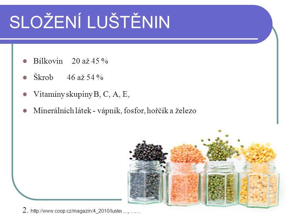 SLOŽENÍ LUŠTĚNIN Bílkovin 20 až 45 % Škrob 46 až 54 % Vitamíny skupiny B, C, A, E, Minerálních látek - vápník, fosfor, hořčík a železo 2. http://www.c