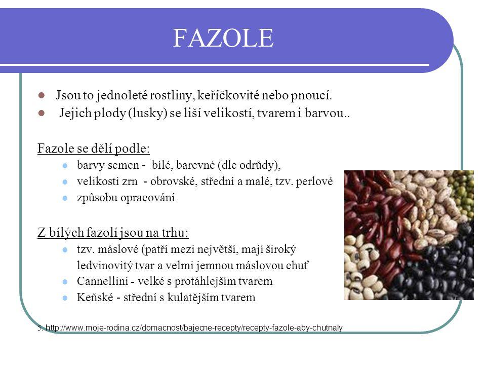 FAZOLE Jsou to jednoleté rostliny, keříčkovité nebo pnoucí. Jejich plody (lusky) se liší velikostí, tvarem i barvou.. Fazole se dělí podle: barvy seme