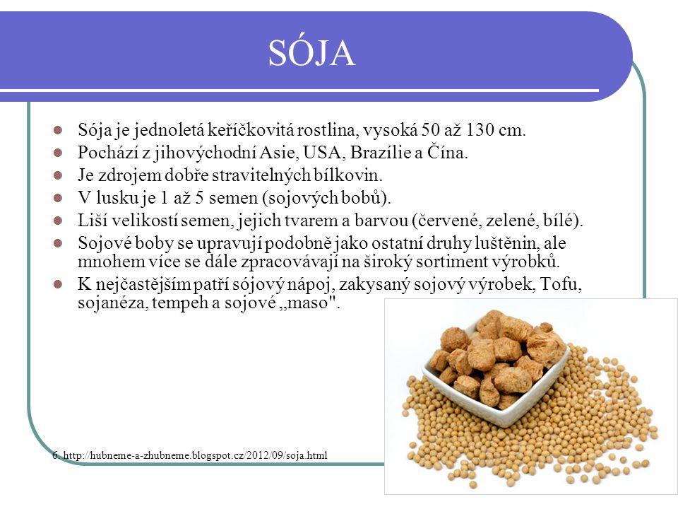 SÓJA Sója je jednoletá keříčkovitá rostlina, vysoká 50 až 130 cm. Pochází z jihovýchodní Asie, USA, Brazílie a Čína. Je zdrojem dobře stravitelných bí
