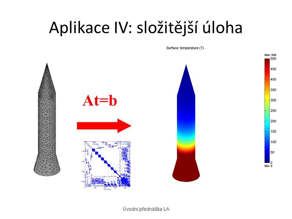 Aplikace IV: složitější úloha Úvodní přednáška LA At=b