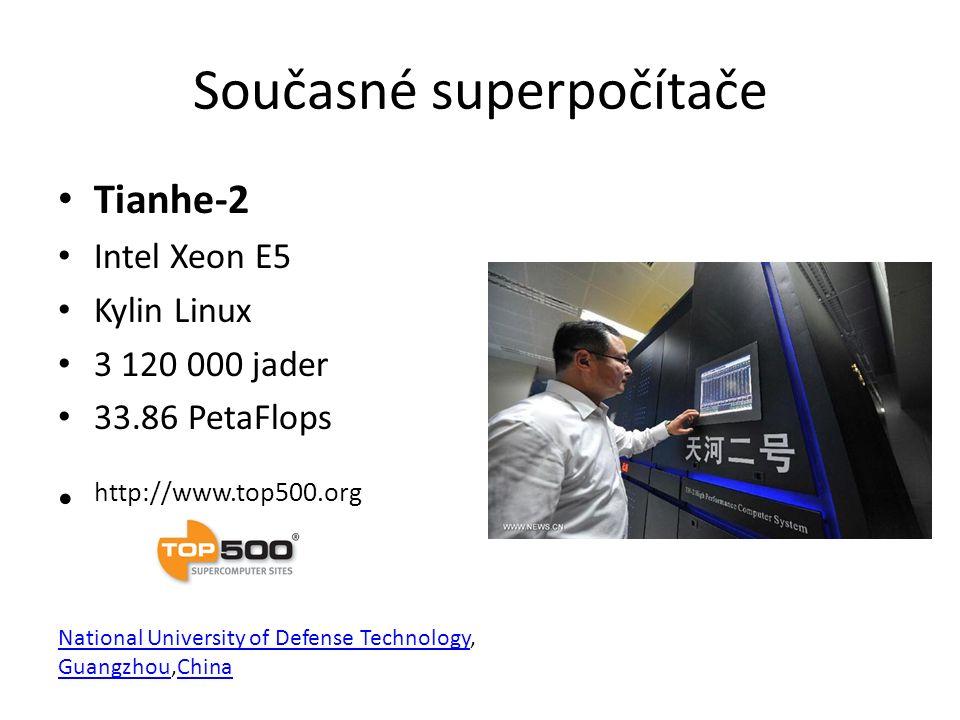 Současné superpočítače Tianhe-2 Intel Xeon E5 Kylin Linux 3 120 000 jader 33.86 PetaFlops http://www.top500.org National University of Defense Technol