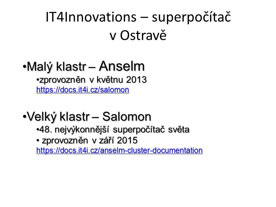IT4Innovations – superpočítač v Ostravě Malý klastr – AnselmMalý klastr – Anselm zprovozněn v květnu 2013zprovozněn v květnu 2013 https://docs.it4i.cz/salomon Velký klastr – SalomonVelký klastr – Salomon 48.