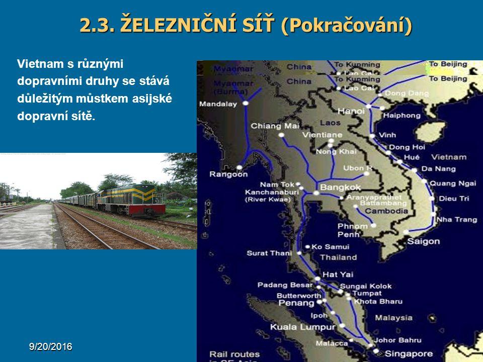 12 2.3. ŽELEZNIČNÍ SÍŤ (Pokračování) Vietnam s různými dopravními druhy se stává důležitým můstkem asijské dopravní sítě.