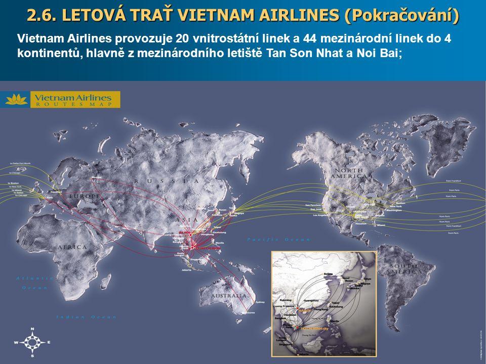 9/20/201616 2.6. LETOVÁ TRAŤ VIETNAM AIRLINES (Pokračování) Vietnam Airlines provozuje 20 vnitrostátní linek a 44 mezinárodní linek do 4 kontinentů, h