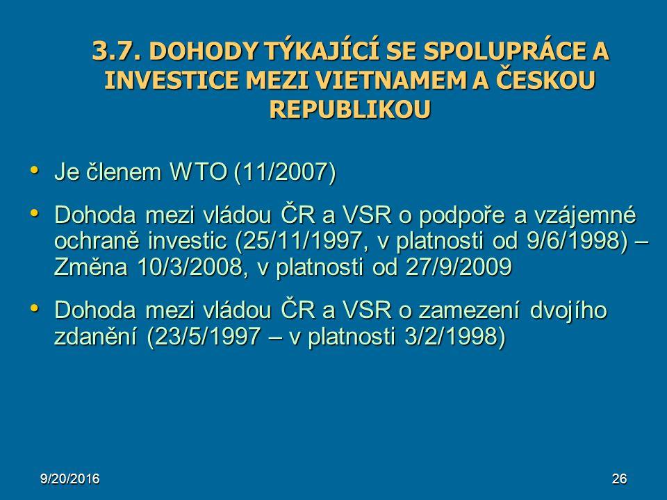 9/20/201626 3.7. DOHODY TÝKAJÍCÍ SE SPOLUPRÁCE A INVESTICE MEZI VIETNAMEM A ČESKOU REPUBLIKOU Je členem WTO (11/2007) Je členem WTO (11/2007) Dohoda m